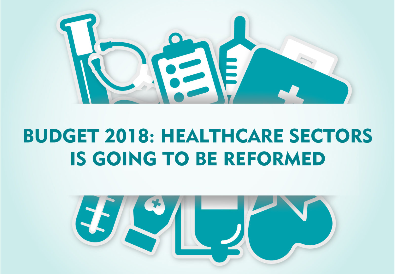 Budget 2018: Healthcare Sectors is Going to be Reformed in Upcoming Years All the Way