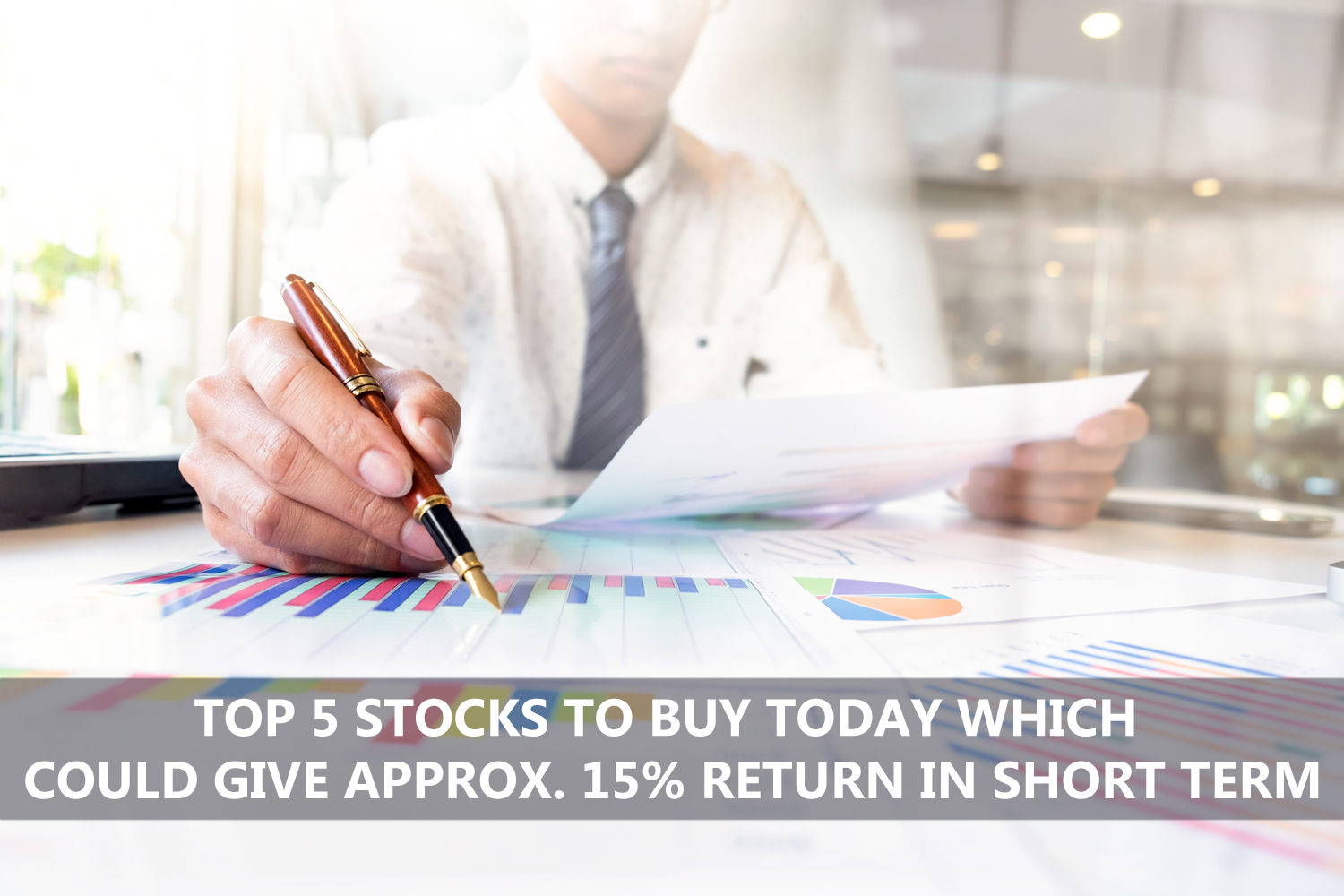Top 5 Stocks to Buy Today Which Could Give Approx 15% Return in Short Term