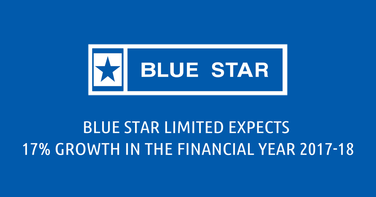Blue Star Limited Expects 17 Growth in the Financial Year 2017-18