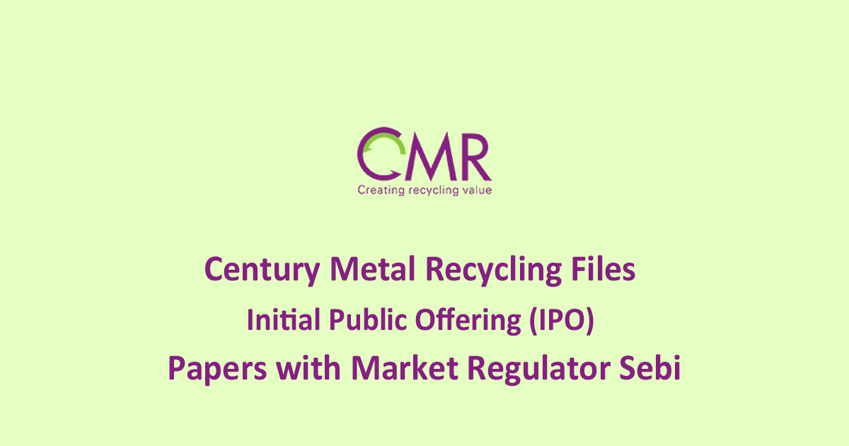 Century-Metal-Recycling-Files-Initial-Public-Offering-(IPO)-Papers-with-Market-Regulator-Sebi