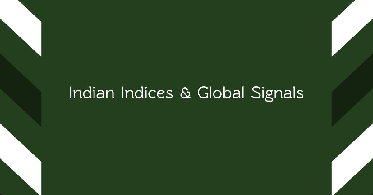 Indian Indices & Global Signals
