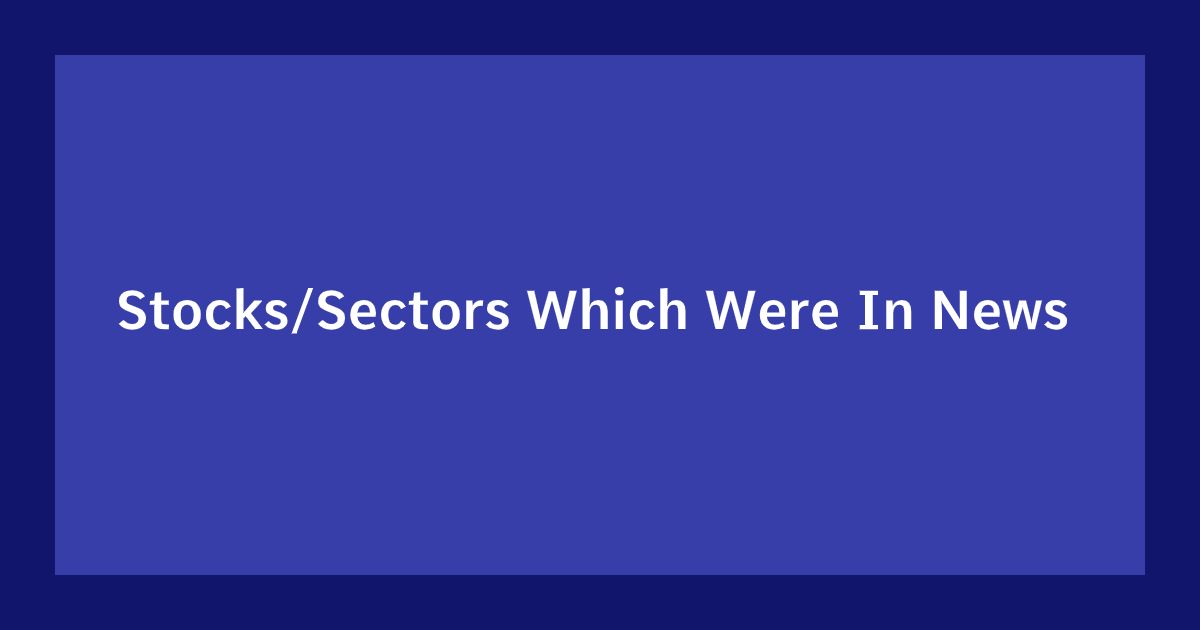 Stocks Sectors Which Were In News