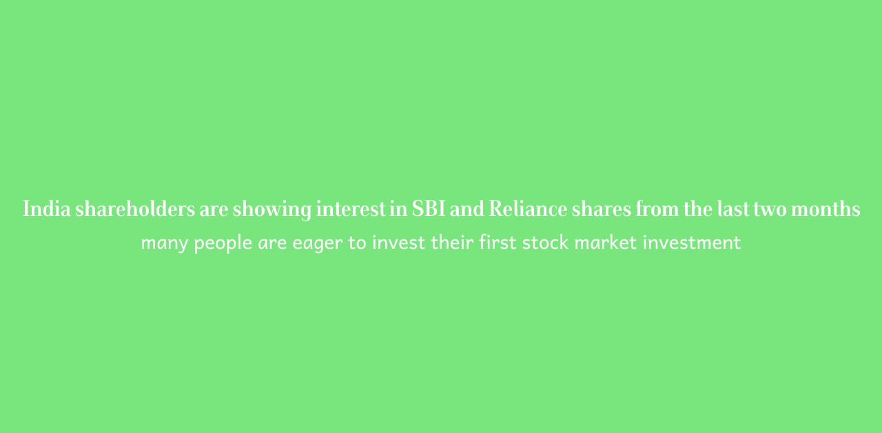 India shareholders are showing interest in SBI and Reliance shares from the last two months