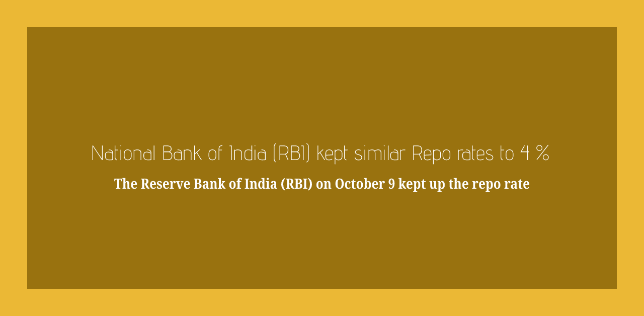 National Bank of India (RBI) kept similar Repo rates to 4 %